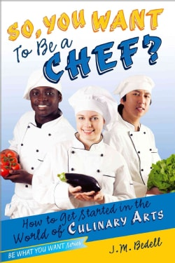 So, You Want to Be a Chef?: How to Get Started in the World of Culinary Arts (Paperback)