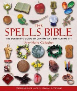 The Spells Bible: The Definitive Guide to Charms and Enchantments (Paperback)