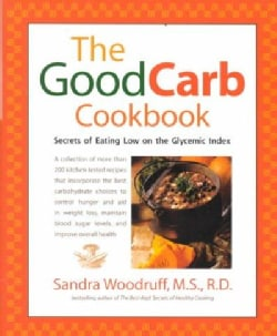 The Good Carb Cookbook: Secrets of Eating Low on the Glycemic Index (Paperback)