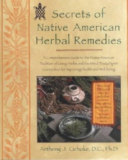 Secrets of Native American Herbal Remedies: A Comprehensive Guide to the Native American Tradition of Using Herbs... (Paperback)