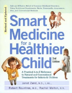 Smart Medicine for a Healthier Child: A Practical A-To-Z Reference to Natural and Conventional Treatments for Inf... (Paperback)