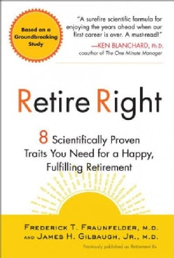 Retire Right: The Retirement Docs' Proven Prescription for Living a Happy, Fulfulling Rest of Your Life (Paperback)