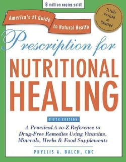 Prescription for Nutritional Healing: A Practical A-to-Z Reference to Drug-Free Remedies Using Vitamins, Minerals... (Paperback)