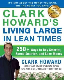 Clark Howard's Living Large in Lean Times: 250+ Ways to Buy Smarter, Spend Smarter, and Save Money (Paperback)