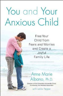 You and Your Anxious Child: Free Your Child from Fears and Worries and Create a Joyful Family Life (Paperback)