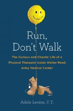 Run, Don't Walk: The Curious and Chaotic Life of a Physical Therapist Inside Walter Reed Army Medical Center (Hardcover)