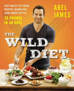 The Wild Diet: Get Back to Your Roots, Burn Fat, and Drop Up to 20 Pounds in 40 Days (Hardcover)