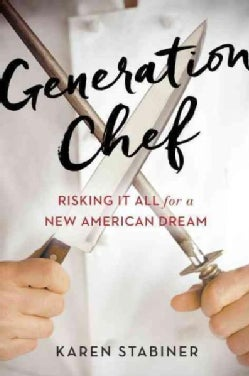 Generation Chef: Risking It All for a New American Dream (Hardcover)