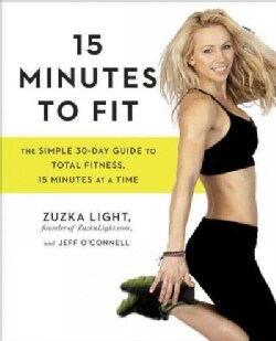 15 Minutes to Fit: The Simple 30-Day Guide to Total Fitness, 15 Minutes at a Time (Paperback)