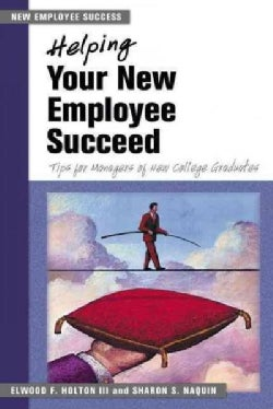 Helping Your New Employee Succeed: Tips for Managers of New College Graduates (Paperback)