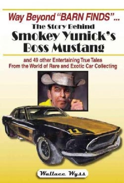 "Way Beyond ""Barn Finds""... The Story Behind Smokey Yunick's Boss Mustang: And 49 Other Entertaining True Tales fr... (Paperback)"
