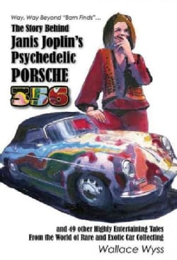 The Story Behind Janis Joplin's Psychedelic Porsche 356: And 49 Other Highly Entertaining Tales from the World of... (Paperback)