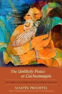 The Unlikely Peace at Cuchumaquic: The Parallel Lives of People As Plants: Keeping the Seeds Alive (Hardcover)