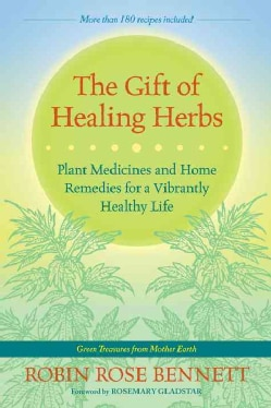 The Gift of Healing Herbs: Plant Medicines and Home Remedies for a Vibrantly Healthy Life (Paperback)
