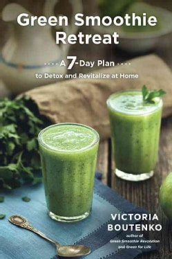 Green Smoothie Retreat: A 7-Day Plan to Detox and Revitalize at Home (Paperback)