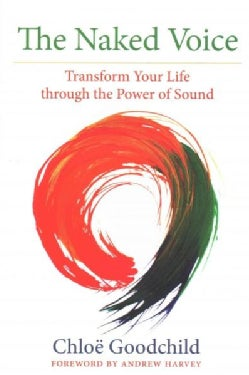The Naked Voice: Transform Your Life through the Power of Sound (Paperback)