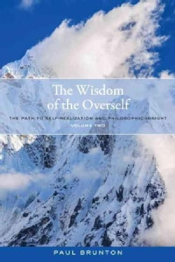 The Wisdom of the Overself: The Path to Self-Realization and Philosophic Insight (Paperback)