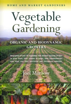Vegetable Gardening for Organic and Biodynamic Growers: Biographies of Over 70 Vegetables, With Detailed Accounts... (Paperback)