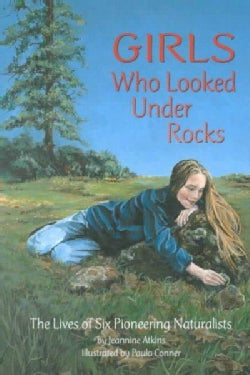 Girls Who Looked Under Rocks: The Lives of Six Pioneering Naturalists (Paperback)