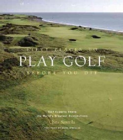 Fifty Places to Play Golf Before You Die: Golf Experts Share the World's Greatest Destinations (Hardcover)