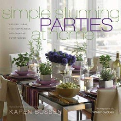 Simple Stunning Parties at Home: Recipes, Ideas, and Inspirations for Creative Entertaining (Hardcover)
