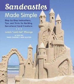 Sandcastles Made Simple: Step-by-Step Instructions, Tips, and Tricks for Building Sensational Sand Creations (Paperback)