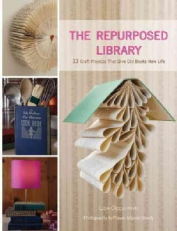 The Repurposed Library: 33 Craft Projects That Give Old Books New Life (Hardcover)