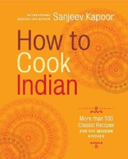 How to Cook Indian: More Than 500 Classic Recipes for the Modern Kitchen (Hardcover)