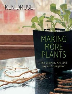 Making More Plants: The Science, Art, and Joy of Propagation (Paperback)