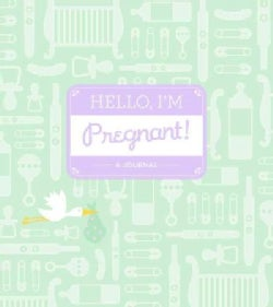 Hello, I'm Pregnant!: A Journal (Notebook / blank book)