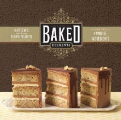 Baked Elements: Our 10 Favorite Ingredients (Hardcover)