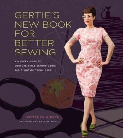 Gertie's New Book for Better Sewing: A Modern Guide to Couture-style Sewing Using Basic Vintage Techniques (Hardcover)