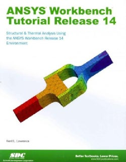 ANSYS Workbench Tutorial Release 14: Structure & Thermal Analysis Using the Ansys Workbench Release 14 Environment (Paperback)