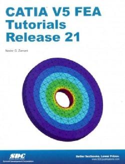CATIA V5 FEA Tutorials: Release 21 (Paperback)