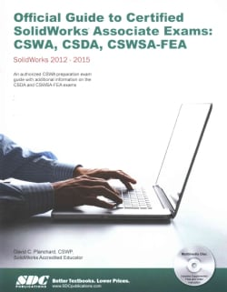 Official Guide to Certified Solidworks Associate Exams: CSWA, CSDA, CSWSA-FEA: Solidworks 2012-Solidworks 2015