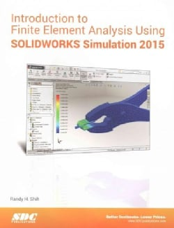 Introduction to Finite Element Analysis Using Solidworks Simulation 2015 (Paperback)