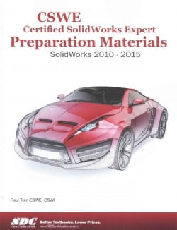 CSWE - Certified Solidworks Expert Preparation Materials Solidworks 2010-2015 (Paperback)