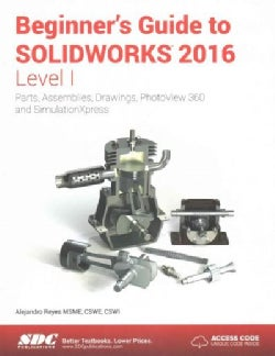 Beginner's Guide to Solidworks 2016 - Level 1: Parts, Assemblies, Drawings, Photoview 360 and Simulation Xpress (Paperback)