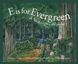 E Is for Evergreen: A Washington Alphabet (Hardcover)