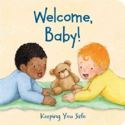 Welcome, Baby!: Keeping You Safe (Board book)
