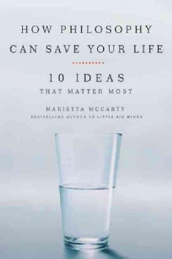How Philosophy Can Save Your Life: 10 Ideas That Matter Most (Paperback)