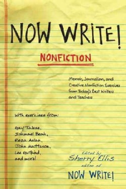 Now Write! Nonfiction: Memoir, Journalism, and Creative Nonfiction, Exercises from Today's Best Writers and Teachers (Paperback)