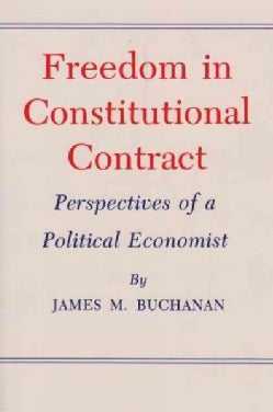 Freedom in Constitutional Contract: Perspectives of a Political Economist (Paperback)