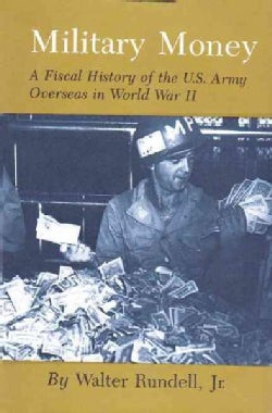 Military Money: A Fiscal History of the U. S. Army Overseas in World War II (Paperback)