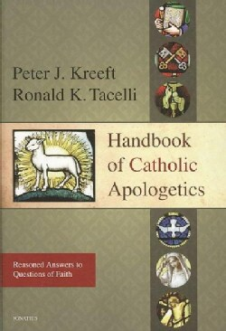 Handbook of Catholic Apologetics: Reasoned Answers to Questions of Faith (Paperback)