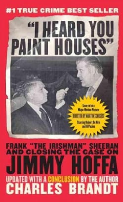 "I Heard You Paint Houses: Frank ""The Irishman"" Sheeran and Closing the Case on Jimmy Hoffa (Paperback)"