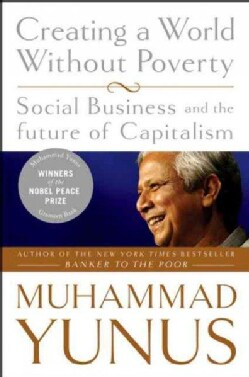 Creating a World Without Poverty: Social Business and the Future of Capitalism (Paperback)