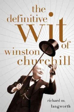 The Definitive Wit of Winston Churchill (Hardcover)