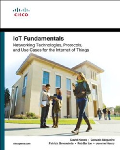 Iot Fundamentals: Networking Technologies, Protocols, and Use Cases for the Internet of Things (Paperback)