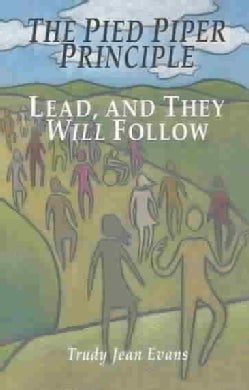 The Pied Piper Principle: Lead, and They Will Follow (Paperback)